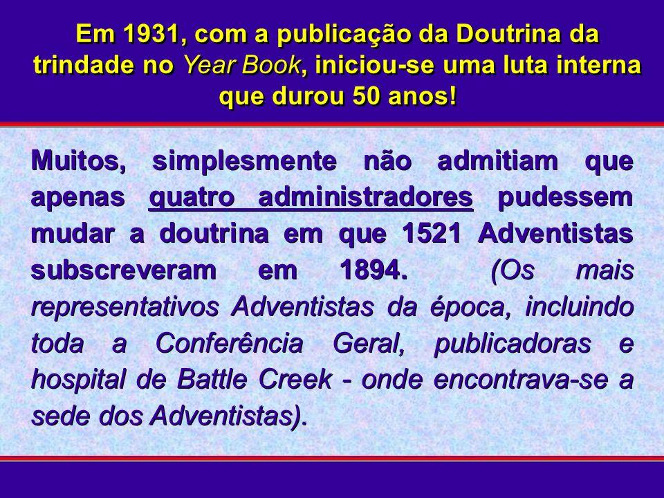 Em 1931, com a publicação da Doutrina da trindade no Year Book, iniciou-se uma luta interna que durou 50 anos! Muitos, simplesmente não admitiam que a