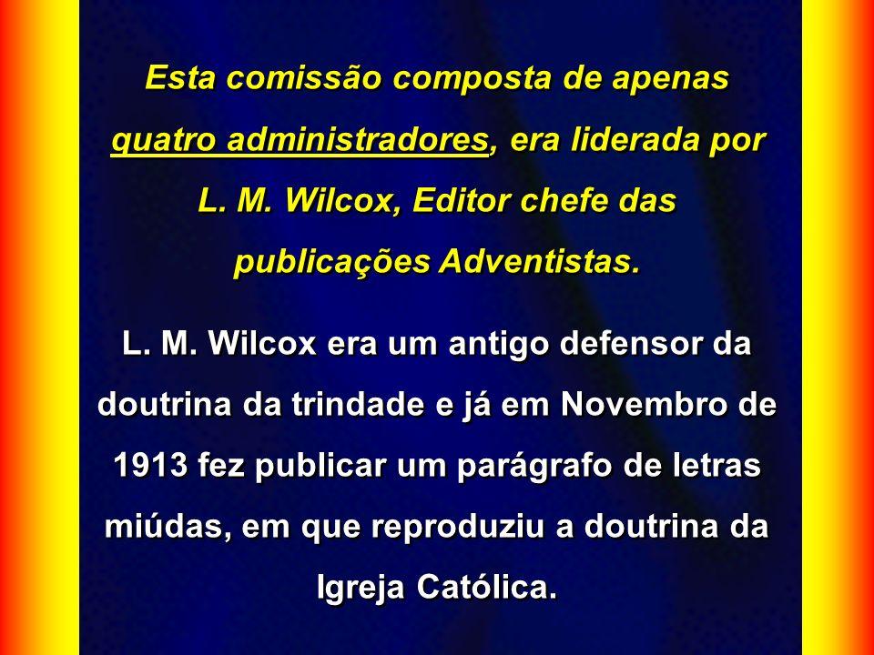 Esta comissão composta de apenas quatro administradores, era liderada por L. M. Wilcox, Editor chefe das publicações Adventistas. L. M. Wilcox era um