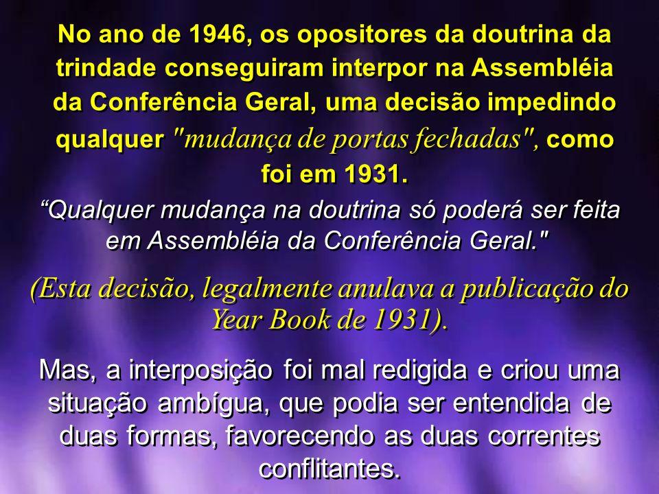 No ano de 1946, os opositores da doutrina da trindade conseguiram interpor na Assembléia da Conferência Geral, uma decisão impedindo qualquer