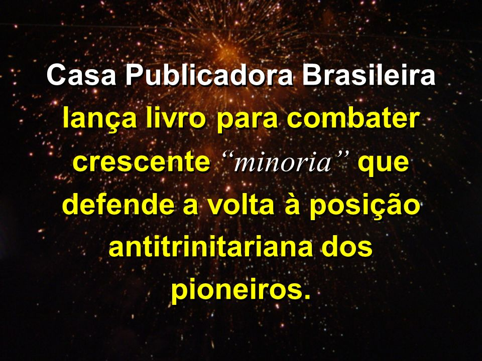 Casa Publicadora Brasileira lança livro para combater crescente minoria que defende a volta à posição antitrinitariana dos pioneiros. Casa Publicadora