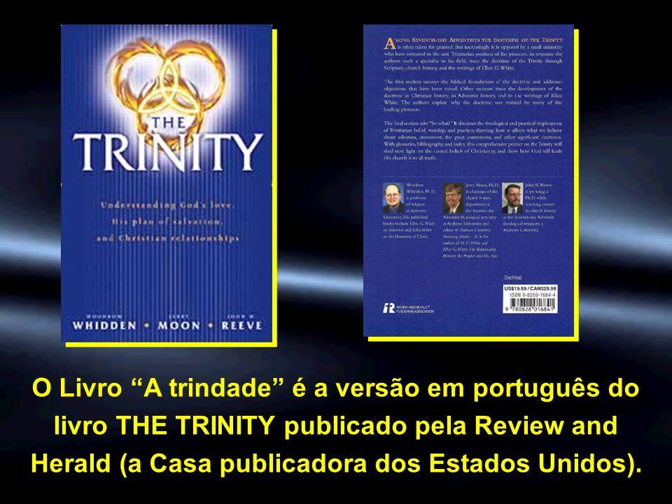O Livro A trindade é a versão em português do livro THE TRINITY publicado pela Review and Herald (a Casa publicadora dos Estados Unidos).