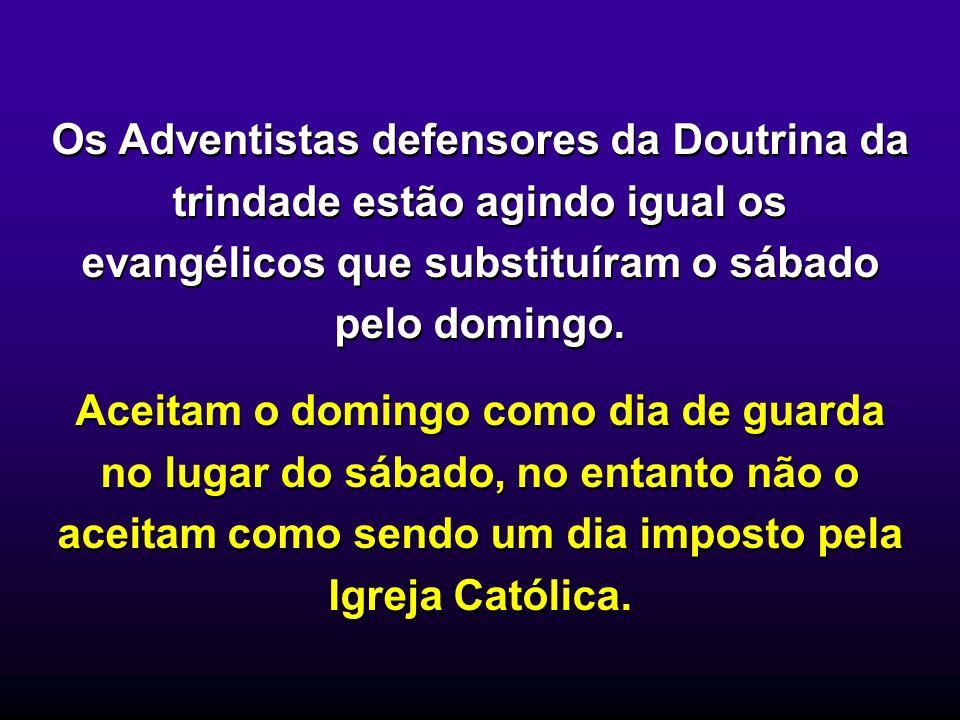 Os Adventistas defensores da Doutrina da trindade estão agindo igual os evangélicos que substituíram o sábado pelo domingo. Aceitam o domingo como dia