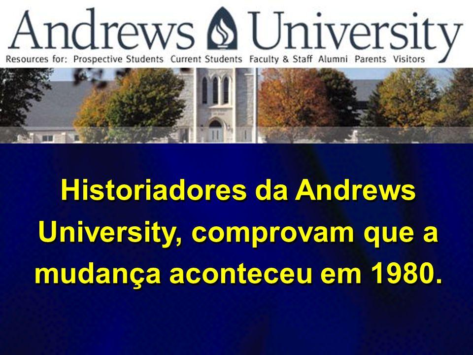Historiadores da Andrews University, comprovam que a mudança aconteceu em 1980.