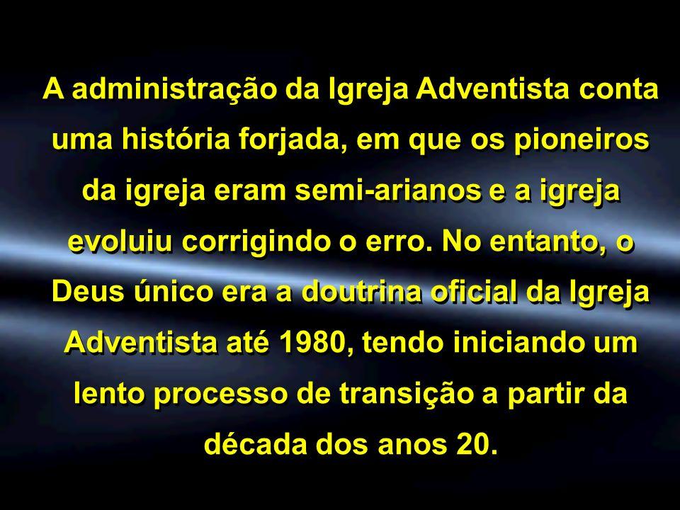 A administração da Igreja Adventista conta uma história forjada, em que os pioneiros da igreja eram semi-arianos e a igreja evoluiu corrigindo o erro.