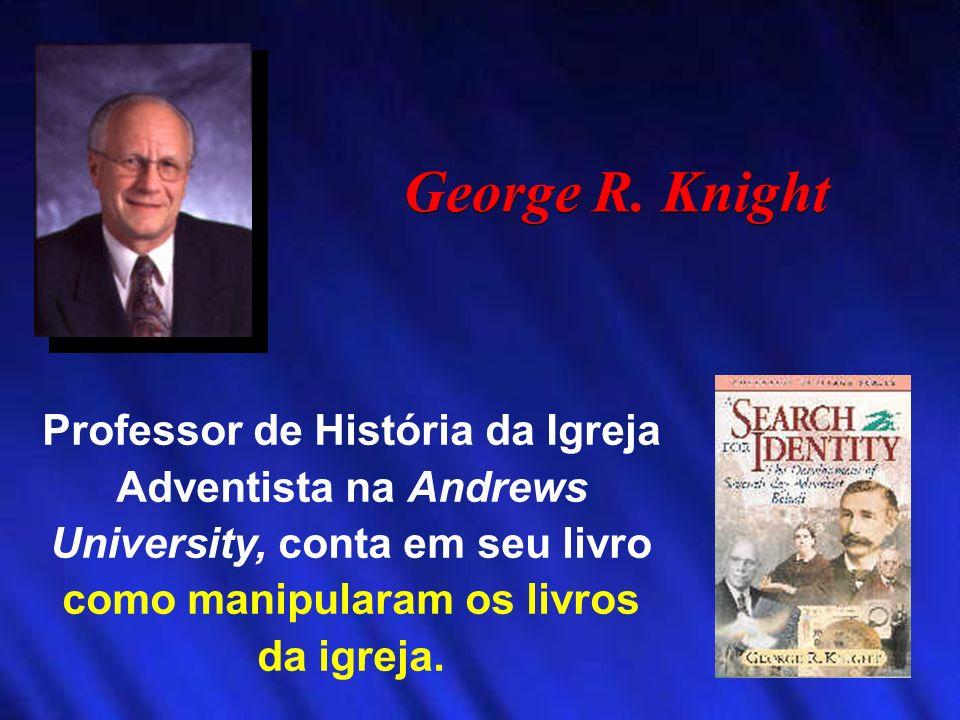 George R. Knight Professor de História da Igreja Adventista na Andrews University, conta em seu livro como manipularam os livros da igreja.