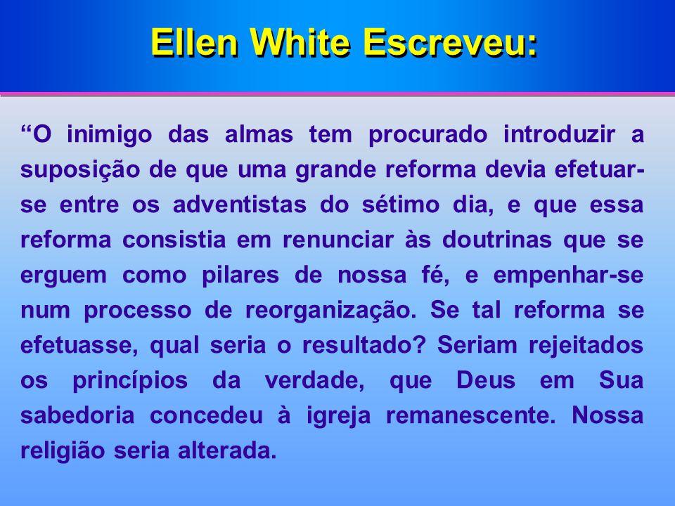 Ellen White Escreveu: O inimigo das almas tem procurado introduzir a suposição de que uma grande reforma devia efetuar- se entre os adventistas do sét