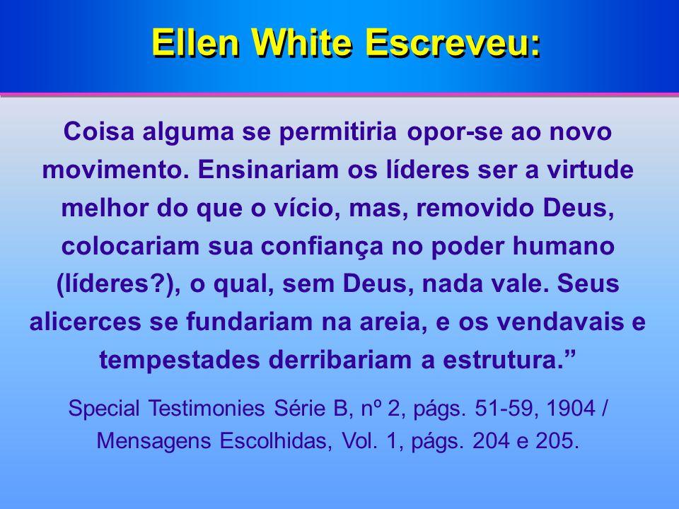 Ellen White Escreveu: Coisa alguma se permitiria opor-se ao novo movimento. Ensinariam os líderes ser a virtude melhor do que o vício, mas, removido D