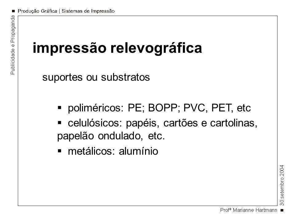 impressão relevográfica suportes ou substratos poliméricos: PE; BOPP; PVC, PET, etc celulósicos: papéis, cartões e cartolinas, papelão ondulado, etc.