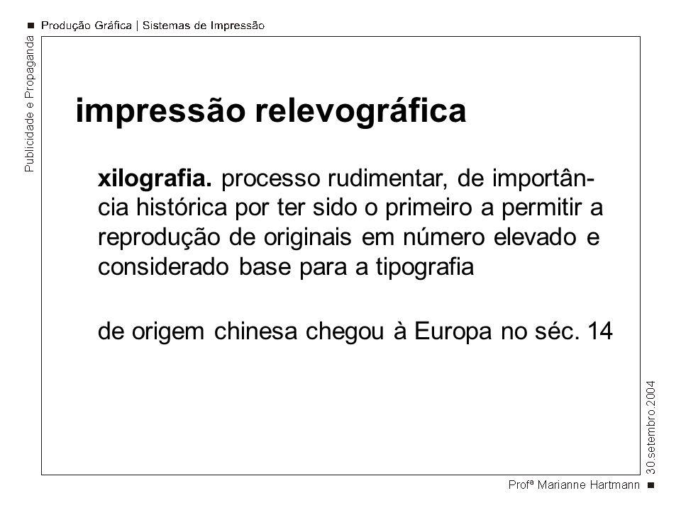 impressão relevográfica xilografia. processo rudimentar, de importân- cia histórica por ter sido o primeiro a permitir a reprodução de originais em nú