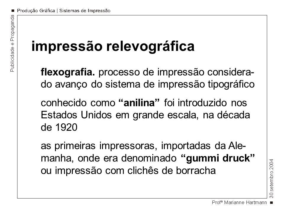 impressão relevográfica flexografia. processo de impressão considera- do avanço do sistema de impressão tipográfico conhecido como anilina foi introdu