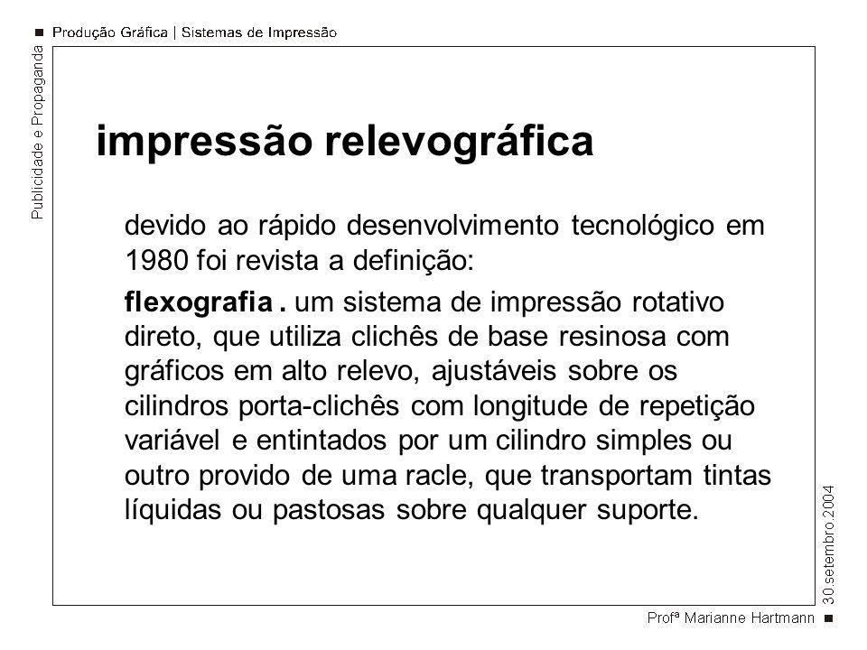 impressão relevográfica devido ao rápido desenvolvimento tecnológico em 1980 foi revista a definição: flexografia. um sistema de impressão rotativo di