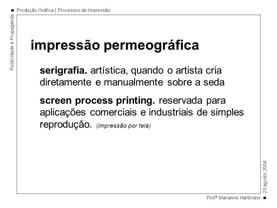 impressão permeográfica as possibilidades de aplicação da serigrafia são praticamente ilimitadas.