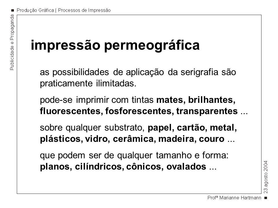 impressão permeográfica as possibilidades de aplicação da serigrafia são praticamente ilimitadas. pode-se imprimir com tintas mates, brilhantes, fluor