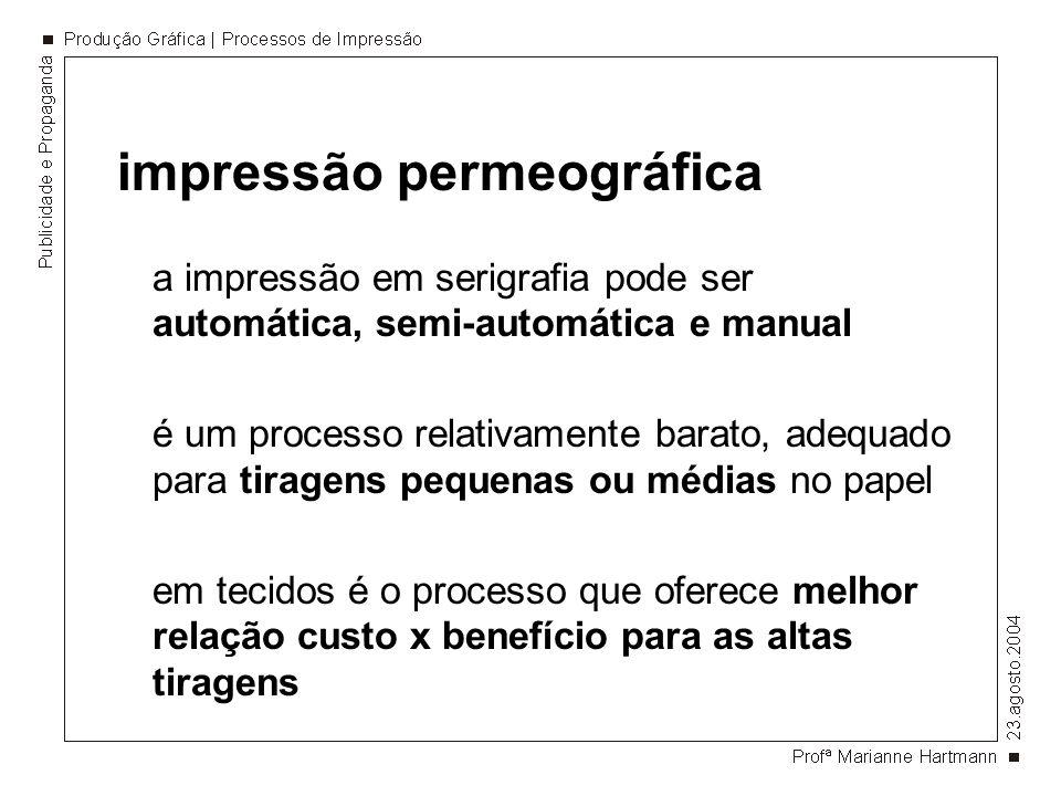 impressão permeográfica a impressão em serigrafia pode ser automática, semi-automática e manual é um processo relativamente barato, adequado para tira