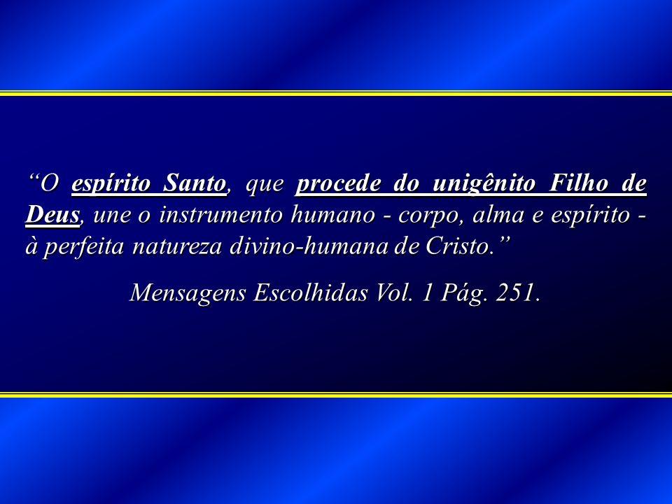 O espírito Santo, que procede do unigênito Filho de Deus, une o instrumento humano - corpo, alma e espírito - à perfeita natureza divino-humana de Cri