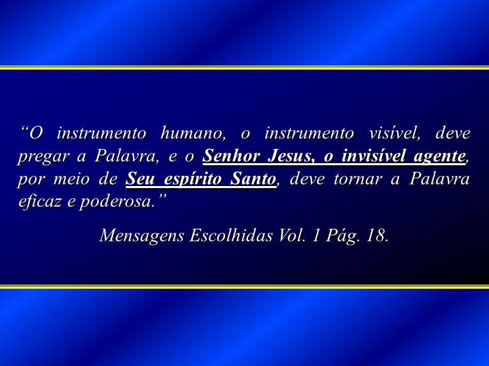 O instrumento humano, o instrumento visível, deve pregar a Palavra, e o Senhor Jesus, o invisível agente, por meio de Seu espírito Santo, deve tornar
