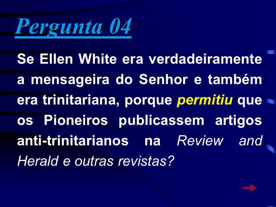 Se Ellen White era verdadeiramente a mensageira do Senhor e também era trinitariana, porque permitiu que os Pioneiros publicassem artigos anti-trinita