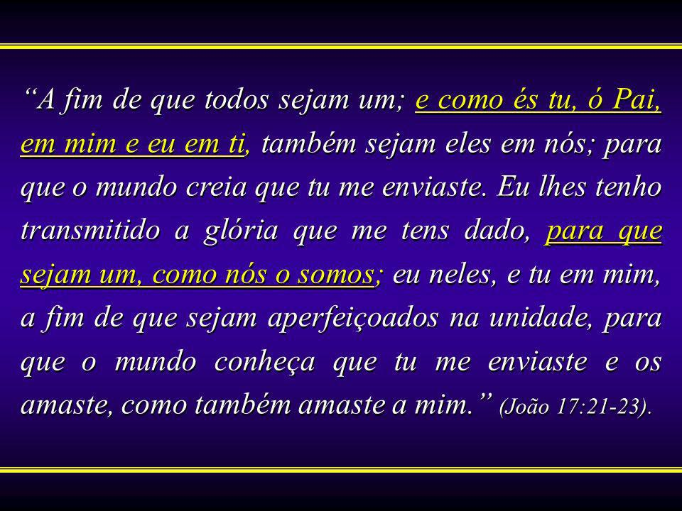 A fim de que todos sejam um; e como és tu, ó Pai, em mim e eu em ti, também sejam eles em nós; para que o mundo creia que tu me enviaste. Eu lhes tenh