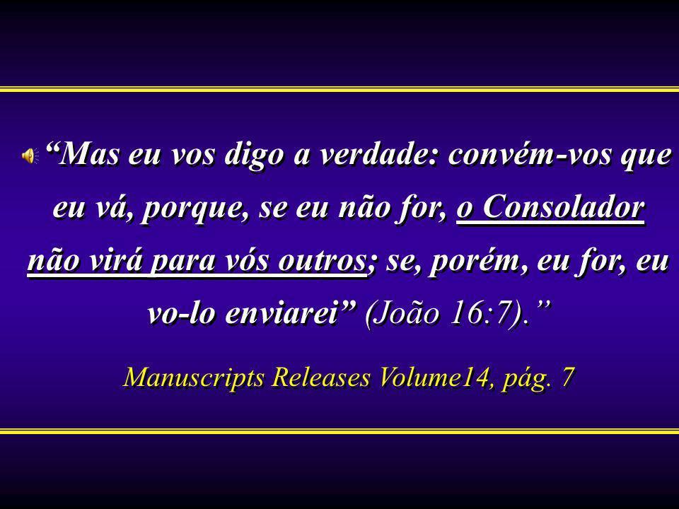 Mas eu vos digo a verdade: convém-vos que eu vá, porque, se eu não for, o Consolador não virá para vós outros; se, porém, eu for, eu vo-lo enviarei (J