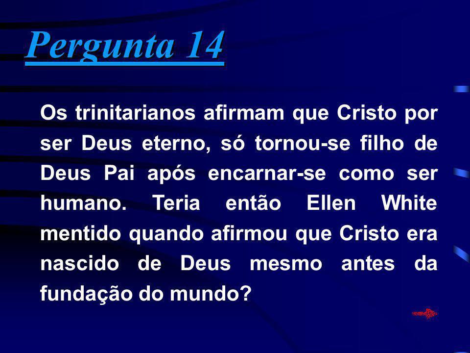 Pergunta 14 Pergunta 14 Os trinitarianos afirmam que Cristo por ser Deus eterno, só tornou-se filho de Deus Pai após encarnar-se como ser humano. Teri