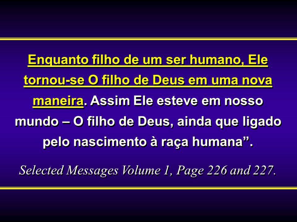 Enquanto filho de um ser humano, Ele tornou-se O filho de Deus em uma nova maneira. Assim Ele esteve em nosso mundo – O filho de Deus, ainda que ligad