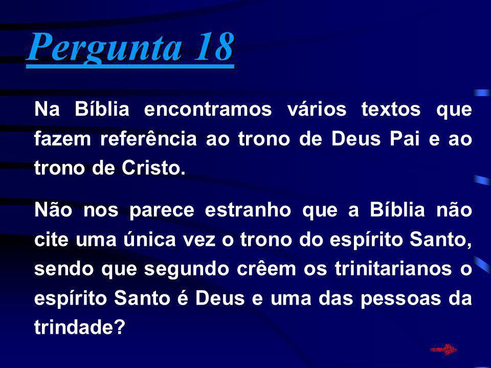 Pergunta 18 Pergunta 18 Na Bíblia encontramos vários textos que fazem referência ao trono de Deus Pai e ao trono de Cristo. Não nos parece estranho qu