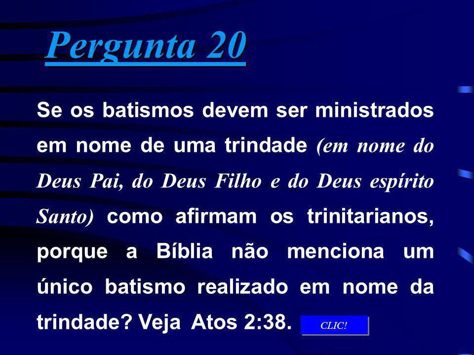 Pergunta 20 Pergunta 20 Se os batismos devem ser ministrados em nome de uma trindade (em nome do Deus Pai, do Deus Filho e do Deus espírito Santo) com