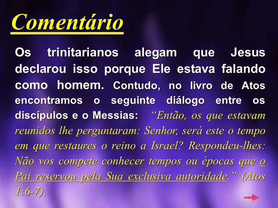 Comentário Comentário Os trinitarianos alegam que Jesus declarou isso porque Ele estava falando como homem. Contudo, no livro de Atos encontramos o se