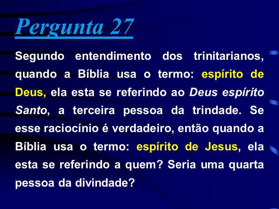 Pergunta 27 Pergunta 27 Segundo entendimento dos trinitarianos, quando a Bíblia usa o termo: espírito de Deus, ela esta se referindo ao Deus espírito