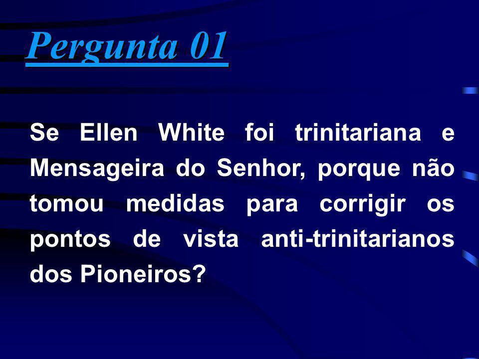 Pergunta 07 Pergunta 07 A Igreja Adventista, por mais de 80 anos, não acreditava oficialmente na doutrina da trindade.