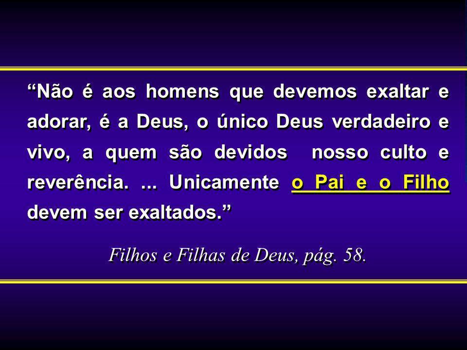 Não é aos homens que devemos exaltar e adorar, é a Deus, o único Deus verdadeiro e vivo, a quem são devidos nosso culto e reverência.... Unicamente o