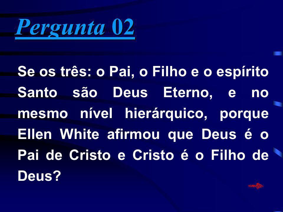 Se os três: o Pai, o Filho e o espírito Santo são Deus Eterno, e no mesmo nível hierárquico, porque Ellen White afirmou que Deus é o Pai de Cristo e C