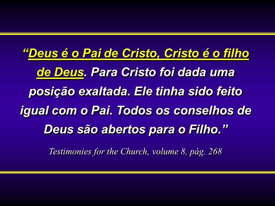 Deus é o Pai de Cristo, Cristo é o filho de Deus. Para Cristo foi dada uma posição exaltada. Ele tinha sido feito igual com o Pai. Todos os conselhos