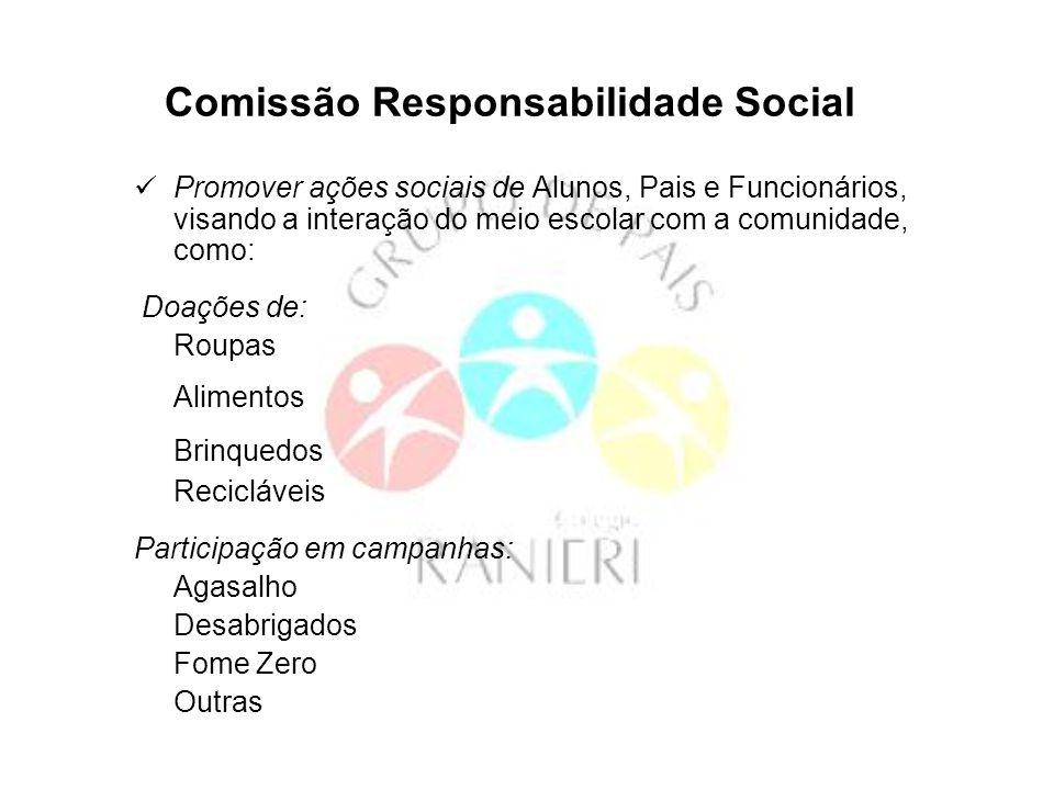 Comissão Responsabilidade Social Promover ações sociais de Alunos, Pais e Funcionários, visando a interação do meio escolar com a comunidade, como: Do