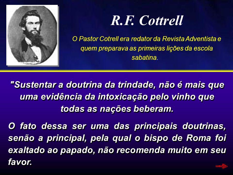 R.F. Cottrell O Pastor Cotrell era redator da Revista Adventista e quem preparava as primeiras lições da escola sabatina.