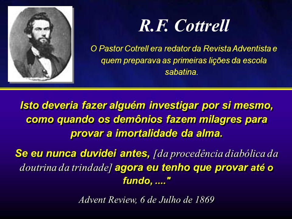 R.F. Cottrell O Pastor Cotrell era redator da Revista Adventista e quem preparava as primeiras lições da escola sabatina. Isto deveria fazer alguém in