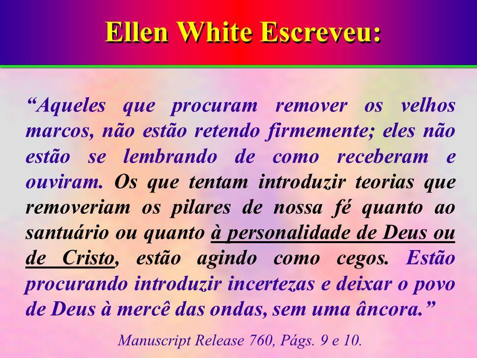 Ellen White Escreveu: Aqueles que procuram remover os velhos marcos, não estão retendo firmemente; eles não estão se lembrando de como receberam e ouv