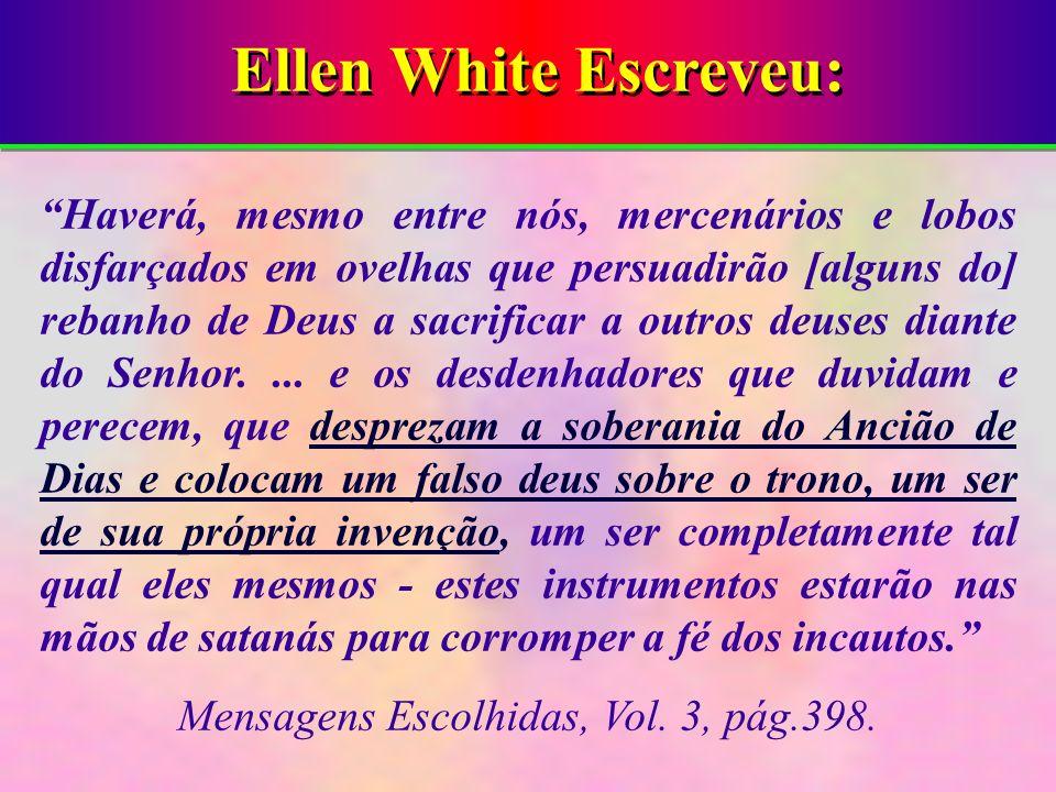 Ellen White Escreveu: Haverá, mesmo entre nós, mercenários e lobos disfarçados em ovelhas que persuadirão [alguns do] rebanho de Deus a sacrificar a o