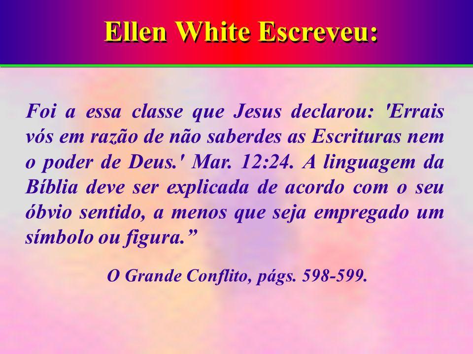 Ellen White Escreveu: Foi a essa classe que Jesus declarou: 'Errais vós em razão de não saberdes as Escrituras nem o poder de Deus.' Mar. 12:24. A lin
