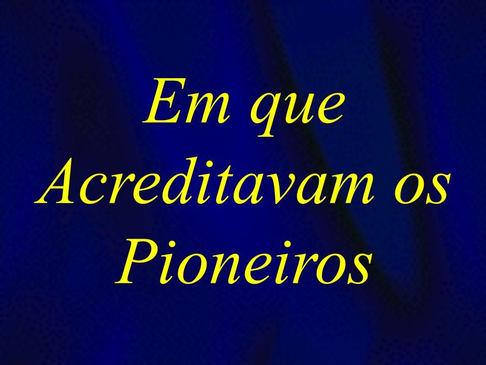 Em que Acreditavam os Pioneiros