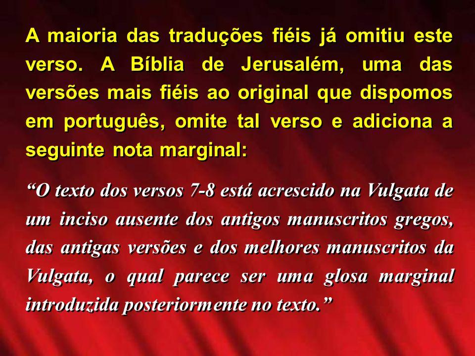 A maioria das traduções fiéis já omitiu este verso. A Bíblia de Jerusalém, uma das versões mais fiéis ao original que dispomos em português, omite tal