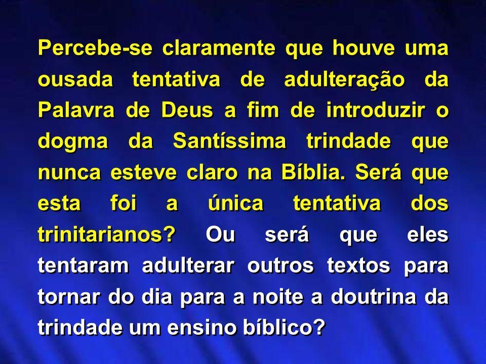 Percebe-se claramente que houve uma ousada tentativa de adulteração da Palavra de Deus a fim de introduzir o dogma da Santíssima trindade que nunca es