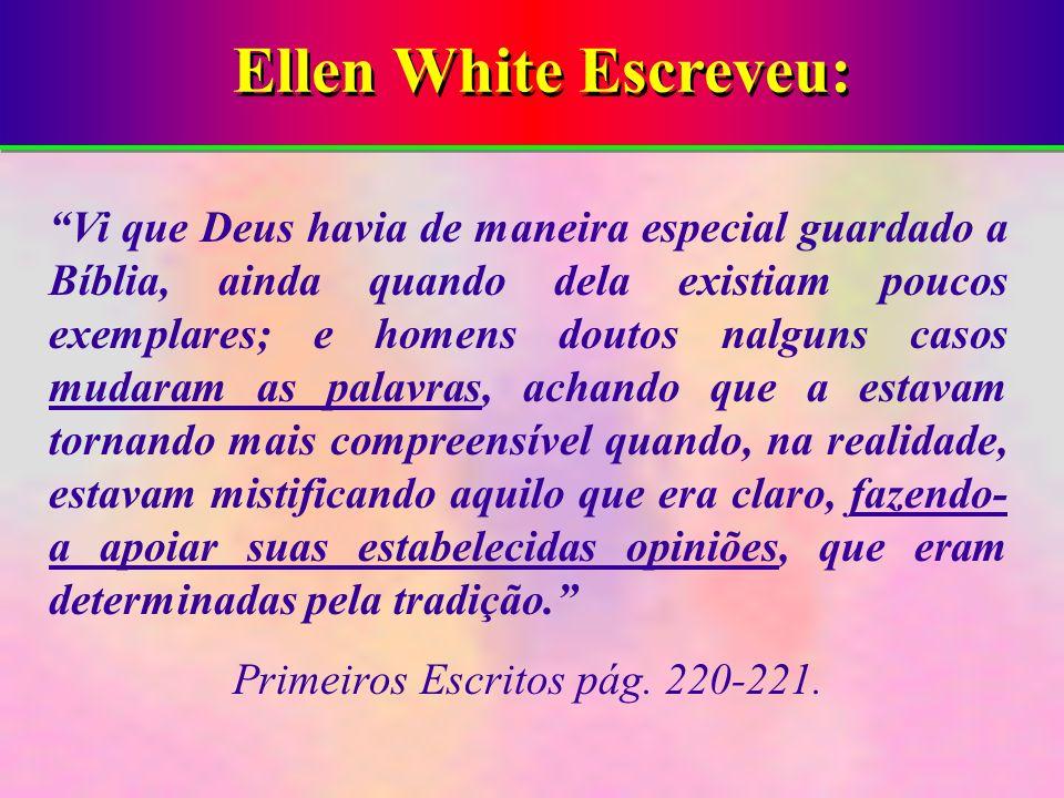 Ellen White Escreveu: Vi que Deus havia de maneira especial guardado a Bíblia, ainda quando dela existiam poucos exemplares; e homens doutos nalguns c