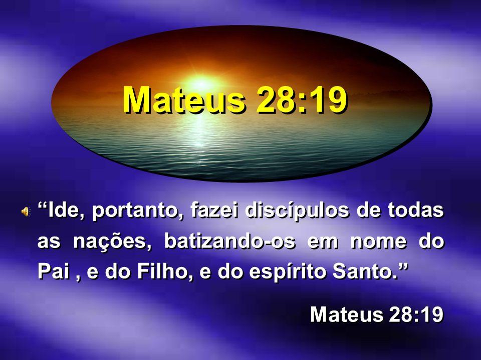 Mateus 28:19 Ide, portanto, fazei discípulos de todas as nações, batizando-os em nome do Pai, e do Filho, e do espírito Santo. Mateus 28:19 Ide, porta