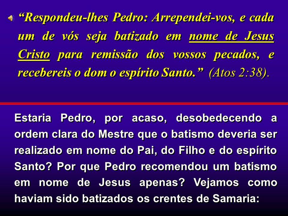 Estaria Pedro, por acaso, desobedecendo a ordem clara do Mestre que o batismo deveria ser realizado em nome do Pai, do Filho e do espírito Santo? Por