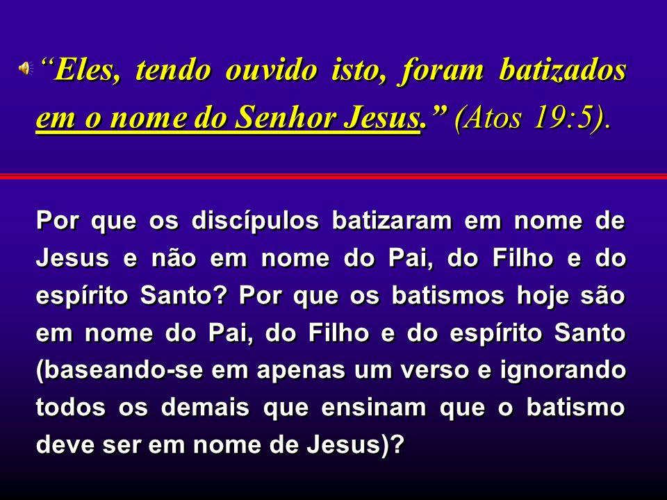 Por que os discípulos batizaram em nome de Jesus e não em nome do Pai, do Filho e do espírito Santo? Por que os batismos hoje são em nome do Pai, do F