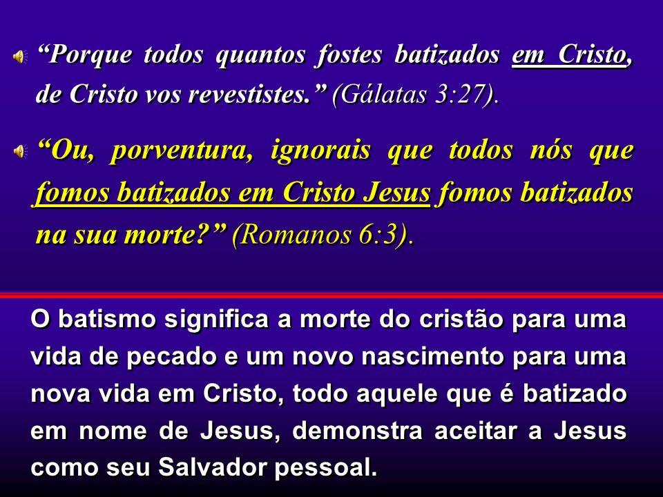 O batismo significa a morte do cristão para uma vida de pecado e um novo nascimento para uma nova vida em Cristo, todo aquele que é batizado em nome d