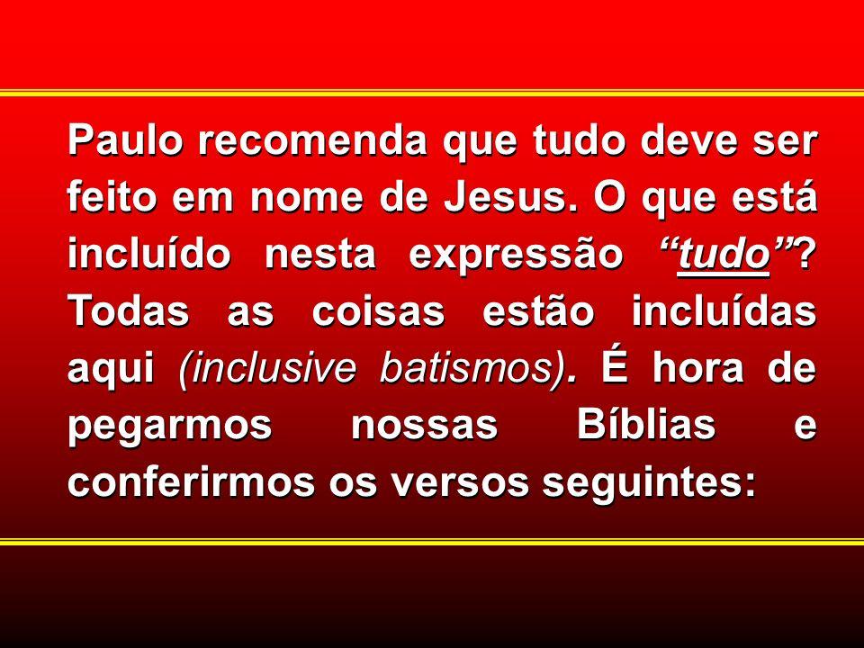 Paulo recomenda que tudo deve ser feito em nome de Jesus. O que está incluído nesta expressão tudo? Todas as coisas estão incluídas aqui (inclusive ba