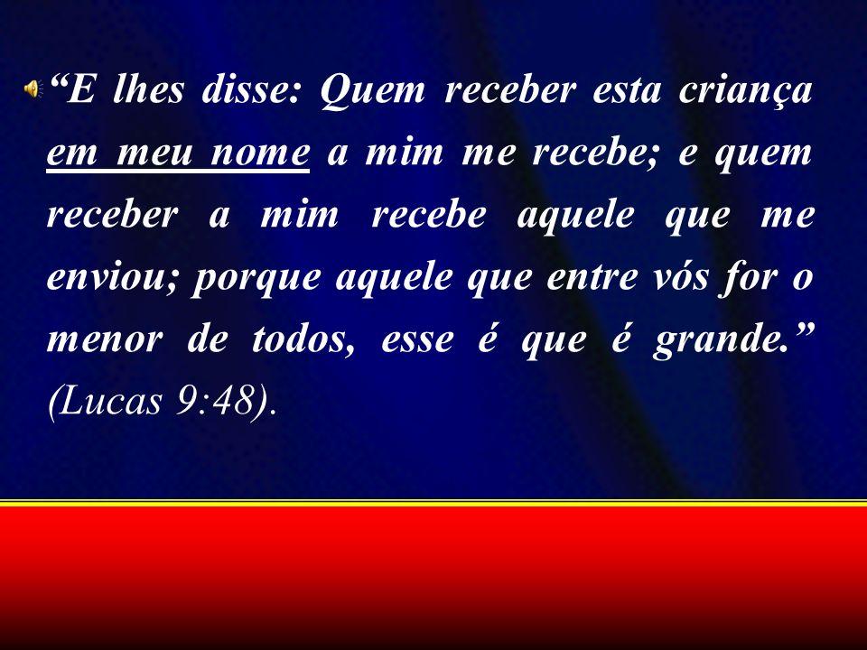 E lhes disse: Quem receber esta criança em meu nome a mim me recebe; e quem receber a mim recebe aquele que me enviou; porque aquele que entre vós for