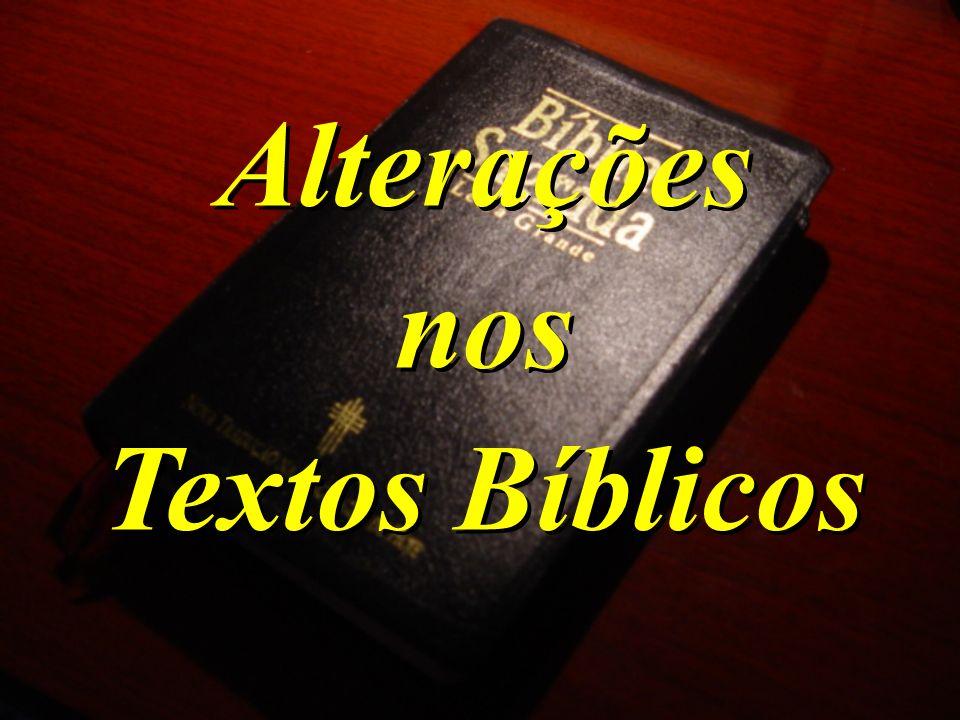 Alterações nos Textos Bíblicos Alterações nos Textos Bíblicos